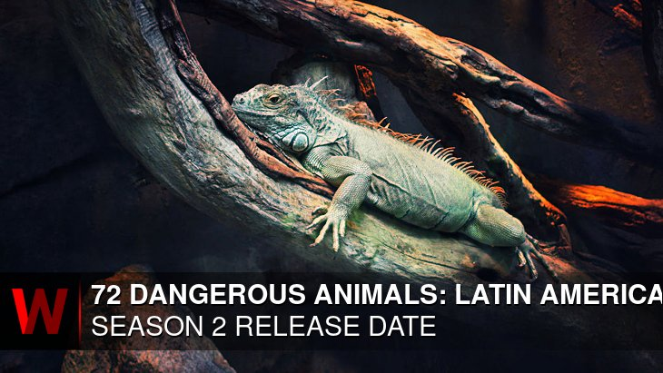 72 Dangerous Animals: Latin America Season 2: Premiere Date, Cast, News and Schedule