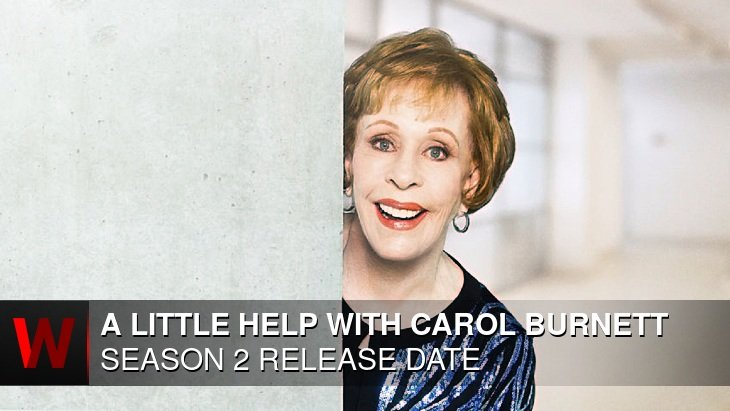 A Little Help with Carol Burnett Season 2: Premiere Date, News, Spoilers and Plot