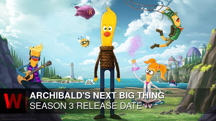 Archibald's Next Big Thing Season 3: Release date, Trailer, Spoilers and Cast
