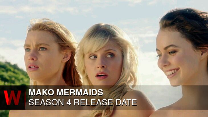Mako Mermaids Season 4: Premiere Date, Cast, Schedule and Plot