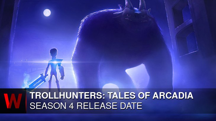 Trollhunters: Tales of Arcadia Season 4: Premiere Date, News, Plot and Spoilers